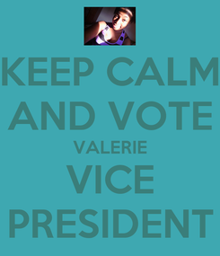 Poster: KEEP CALM AND VOTE VALERIE VICE PRESIDENT