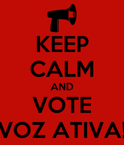 Poster: KEEP CALM AND VOTE VOZ ATIVA!