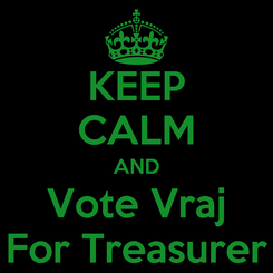 Poster: KEEP CALM AND Vote Vraj For Treasurer