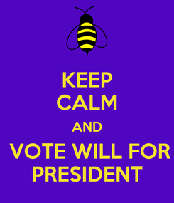 Poster: KEEP CALM AND  VOTE WILL FOR PRESIDENT