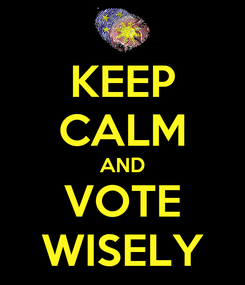 Poster: KEEP CALM AND VOTE WISELY