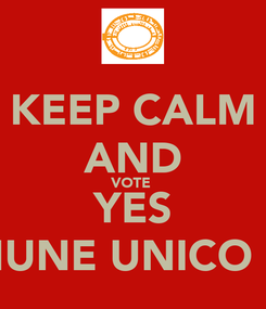 Poster: KEEP CALM AND VOTE  YES COMUNE UNICO LUNI