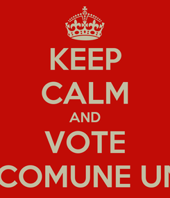 Poster: KEEP CALM AND VOTE YES COMUNE UNICO