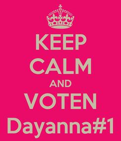 Poster: KEEP CALM AND VOTEN Dayanna#1