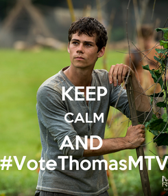 Poster:  KEEP CALM AND  #VoteThomasMTV