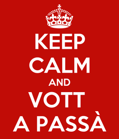 Poster: KEEP CALM AND VOTT  A PASSÀ