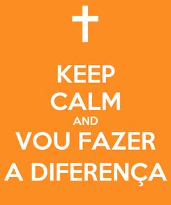 Poster: KEEP CALM AND VOU FAZER A DIFERENÇA