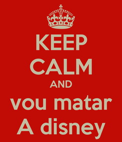 Poster: KEEP CALM AND vou matar A disney