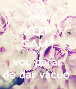 Poster: KEEP CALM AND vou parar de dar vácuo