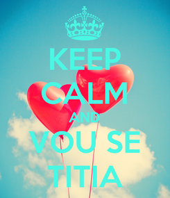 Poster: KEEP CALM AND VOU SE TITIA