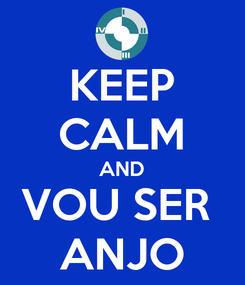 Poster: KEEP CALM AND VOU SER  ANJO