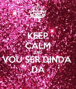 Poster: KEEP CALM AND VOU SER DINDA  DA