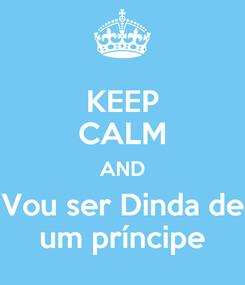 Poster: KEEP CALM AND Vou ser Dinda de um príncipe