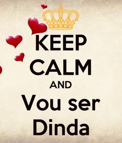 Poster: KEEP CALM AND Vou ser Dinda