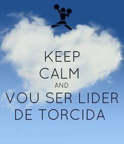 Poster: KEEP CALM  AND VOU SER LIDER DE TORCIDA