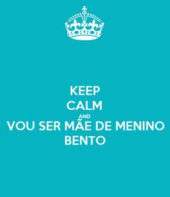 Poster: KEEP CALM AND VOU SER MÃE DE MENINO BENTO