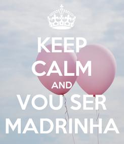 Poster: KEEP CALM AND VOU SER MADRINHA