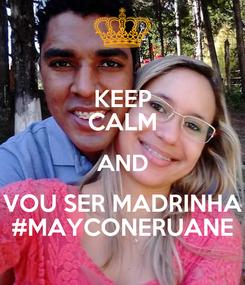 Poster: KEEP CALM AND VOU SER MADRINHA #MAYCONERUANE