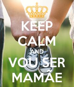 Poster: KEEP CALM AND VOU SER MAMÃE