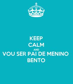 Poster: KEEP CALM AND VOU SER PAI DE MENINO BENTO