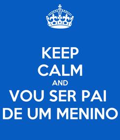 Poster: KEEP CALM AND VOU SER PAI  DE UM MENINO