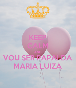 Poster: KEEP CALM AND VOU SER PAPAI DA MARIA LUIZA