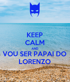 Poster: KEEP CALM AND VOU SER PAPAI DO LORENZO