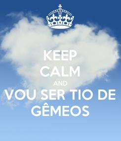 Poster: KEEP CALM AND VOU SER TIO DE GÊMEOS