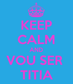 Poster: KEEP CALM AND VOU SER  TITIA