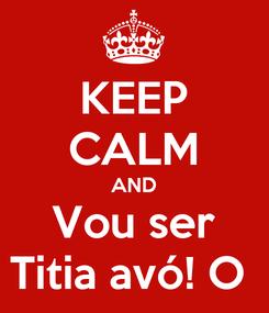 Poster: KEEP CALM AND Vou ser Titia avó! O