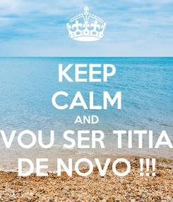 Poster: KEEP CALM AND VOU SER TITIA DE NOVO !!!