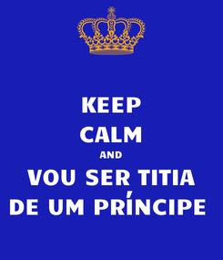 Poster: KEEP CALM AND VOU SER TITIA DE UM PRÍNCIPE