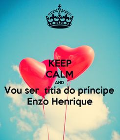 Poster: KEEP CALM AND Vou ser  titia do príncipe Enzo Henrique