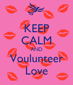 Poster: KEEP CALM AND Voulunteer Love