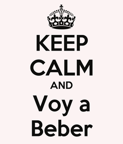 Poster: KEEP CALM AND Voy a Beber