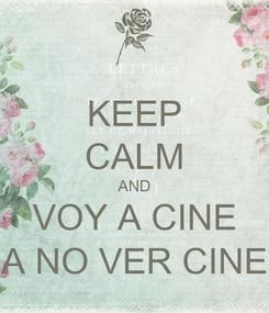 Poster: KEEP CALM AND VOY A CINE A NO VER CINE