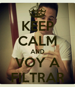 Poster: KEEP CALM AND VOY A FILTRAR