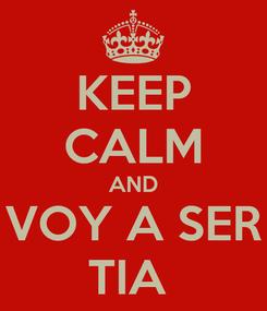 Poster: KEEP CALM AND VOY A SER TIA
