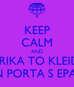 Poster: KEEP CALM AND VRIKA TO KLEIDI STIN PORTA S EPANO