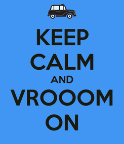 Poster: KEEP CALM AND VROOOM ON