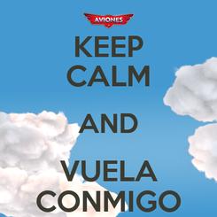 Poster: KEEP CALM AND VUELA CONMIGO