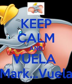 Poster: KEEP CALM AND VUELA  Mark...Vuela