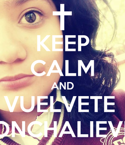 Poster: KEEP CALM AND VUELVETE  CONCHALIEVER