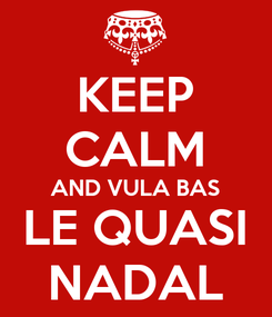 Poster: KEEP CALM AND VULA BAS LE QUASI NADAL