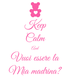 Poster: Keep Calm And Vuoi essere la Mia madrina?