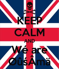 Poster: KEEP CALM AND Wé are ØûśÂmä