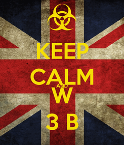 Poster: KEEP CALM AND W 3 B