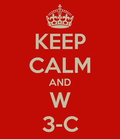 Poster: KEEP CALM AND W 3-C