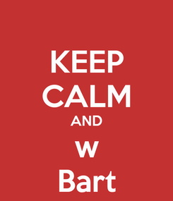 Poster: KEEP CALM AND w Bart