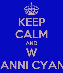 Poster: KEEP CALM AND W GIANNI CYANO